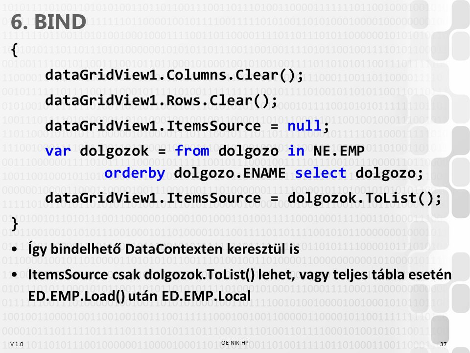6. BIND { dataGridView1.Columns.Clear(); dataGridView1.Rows.Clear();