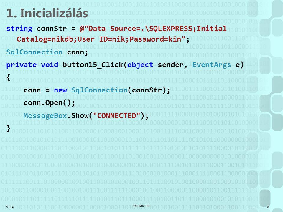 1. Inicializálás string connStr = @ Data Source=.\SQLEXPRESS;Initial Catalog=nikdb;User ID=nik;Password=kin ;