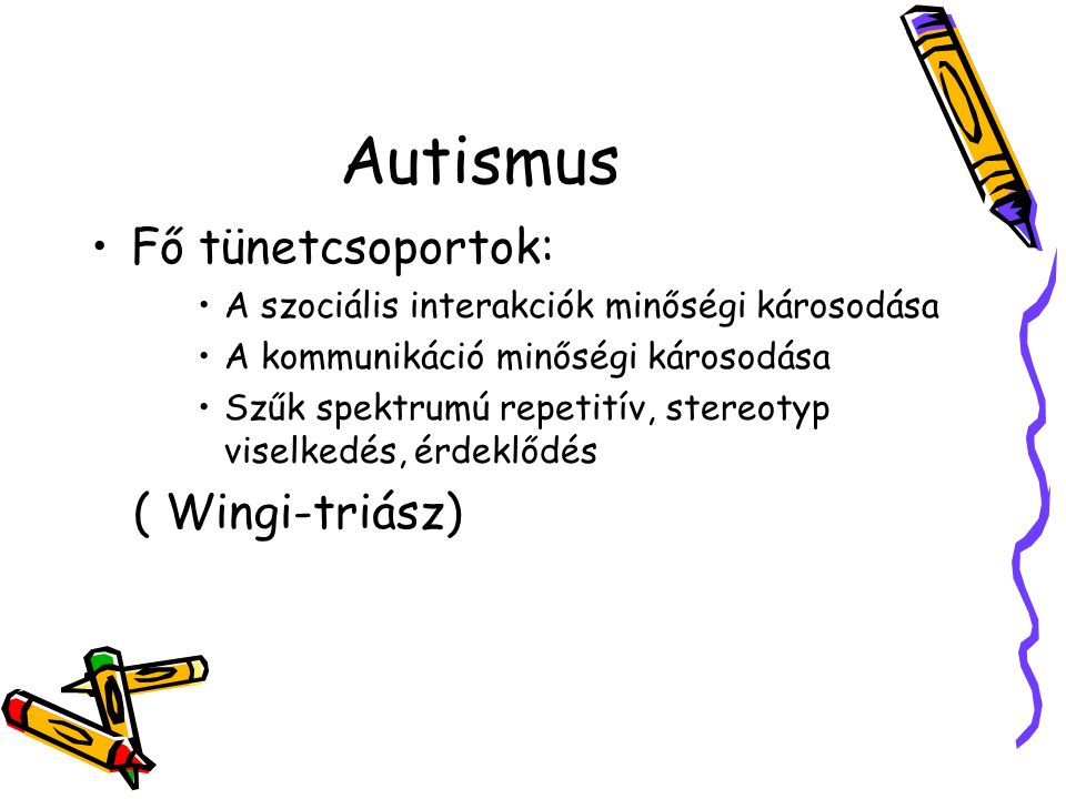 Autismus Fő tünetcsoportok: ( Wingi-triász)