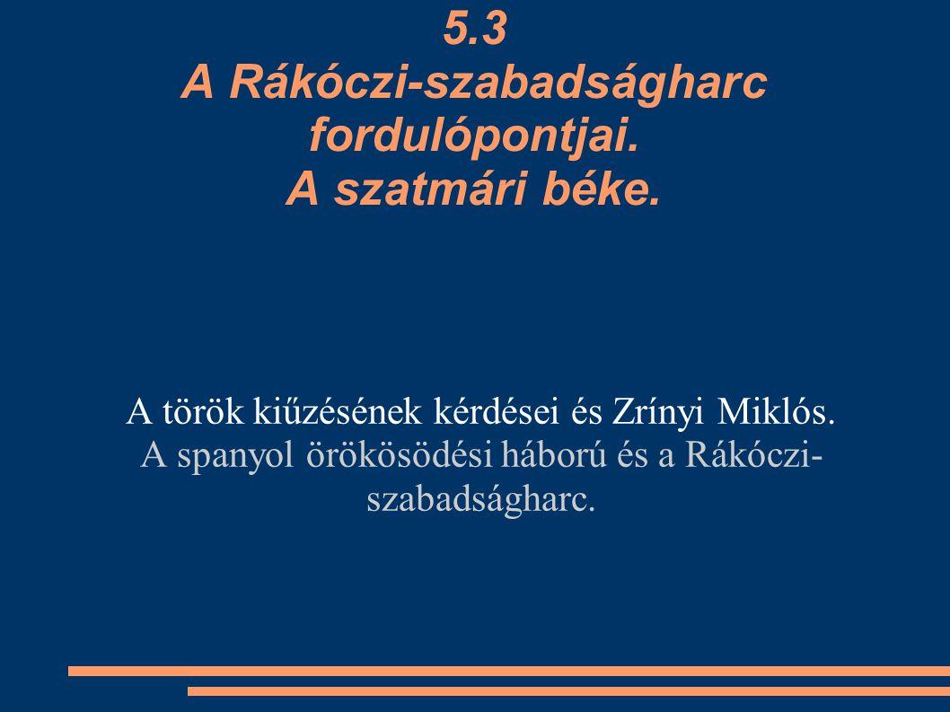 5.3 A Rákóczi-szabadságharc fordulópontjai. A szatmári béke.