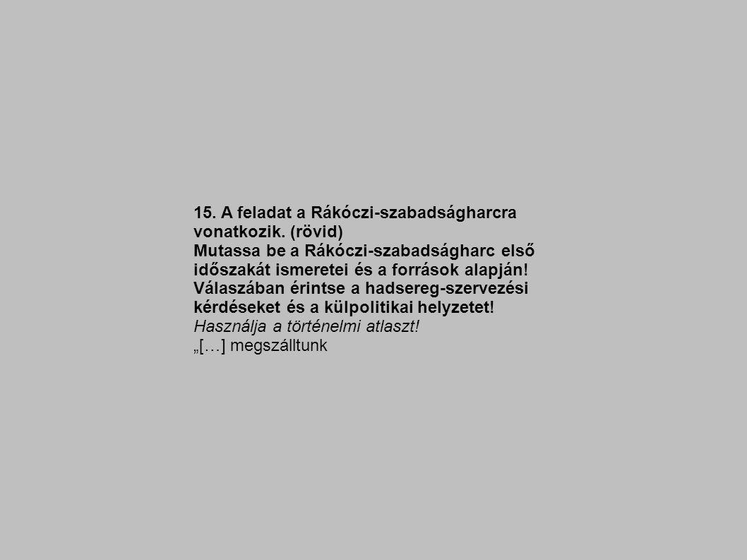 15. A feladat a Rákóczi-szabadságharcra vonatkozik. (rövid)