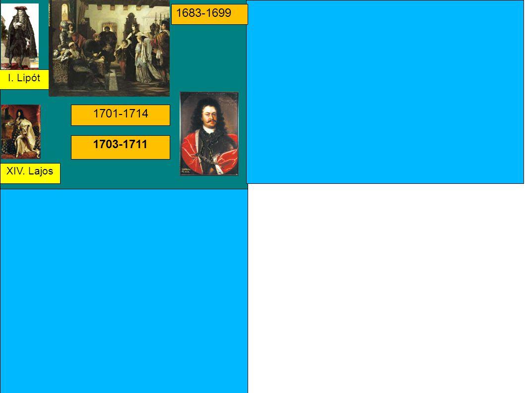 1683-1699 I. Lipót 1701-1714 1703-1711 XIV. Lajos