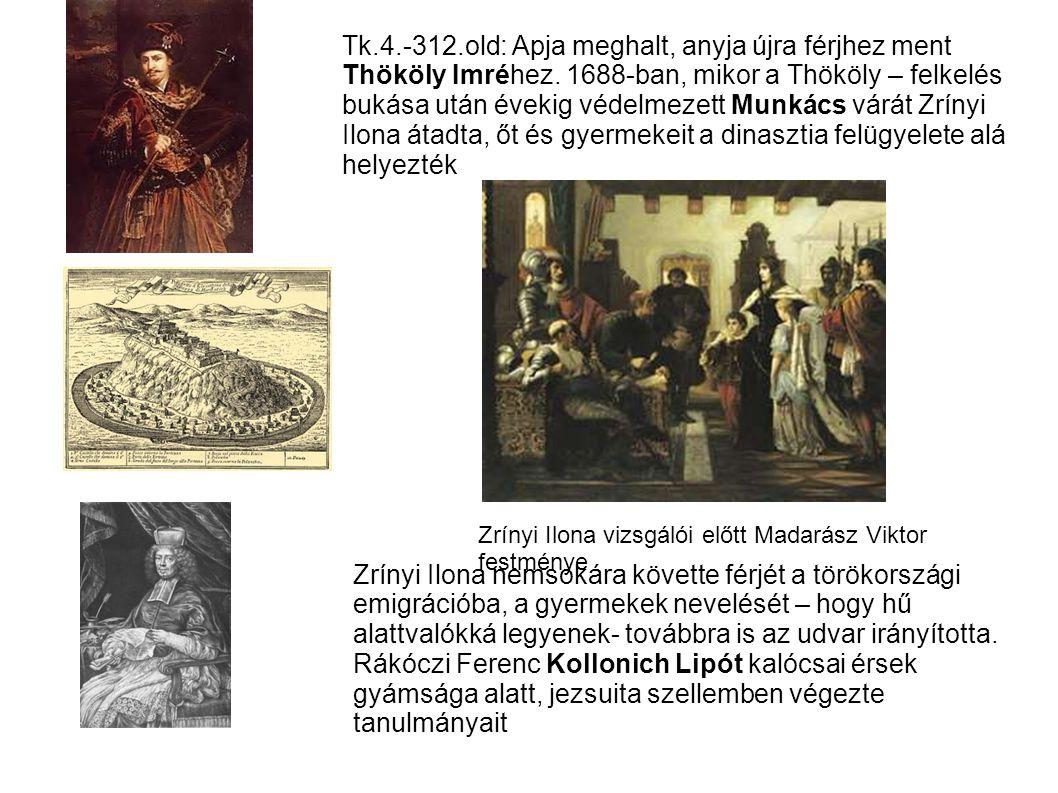 Tk.4.-312.old: Apja meghalt, anyja újra férjhez ment Thököly Imréhez. 1688-ban, mikor a Thököly – felkelés bukása után évekig védelmezett Munkács várát Zrínyi Ilona átadta, őt és gyermekeit a dinasztia felügyelete alá helyezték