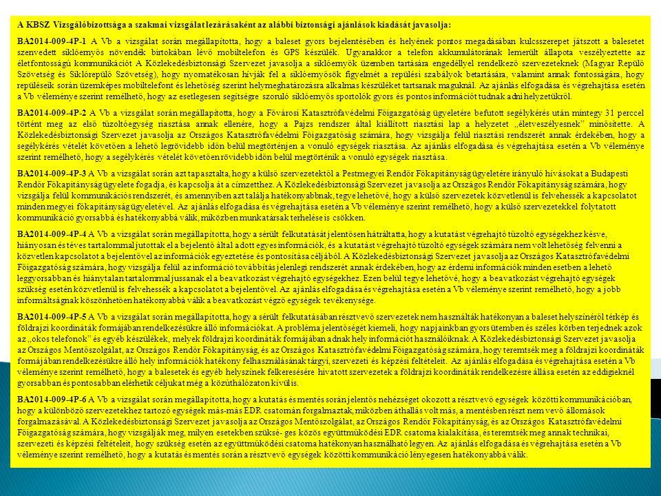 A KBSZ Vizsgálóbizottsága a szakmai vizsgálat lezárásaként az alábbi biztonsági ajánlások kiadását javasolja: