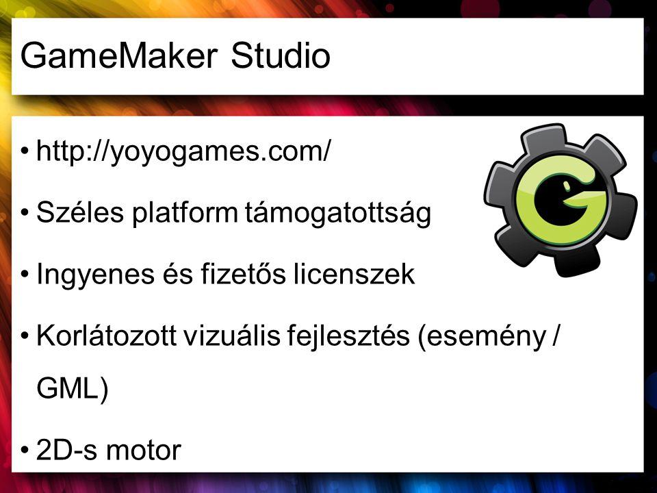 GameMaker Studio http://yoyogames.com/ Széles platform támogatottság