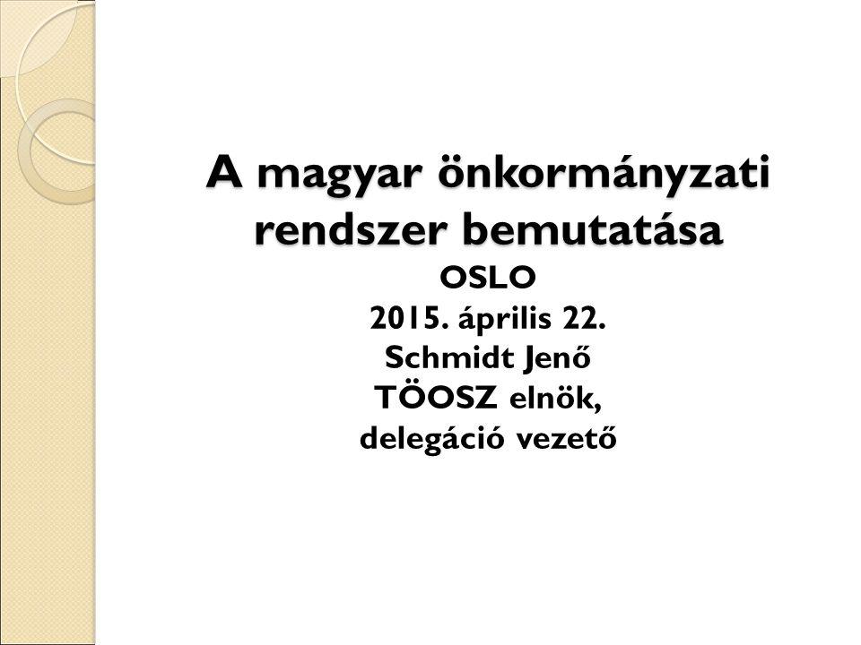 A magyar önkormányzati rendszer bemutatása OSLO 2015. április 22