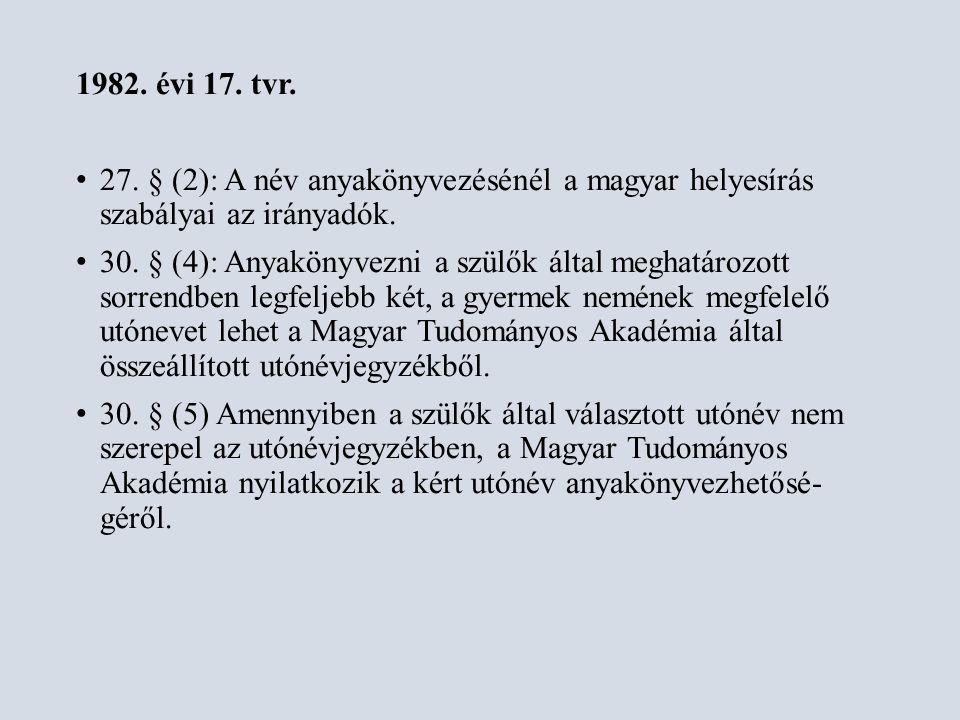 1982. évi 17. tvr. 27. § (2): A név anyakönyvezésénél a magyar helyesírás szabályai az irányadók.