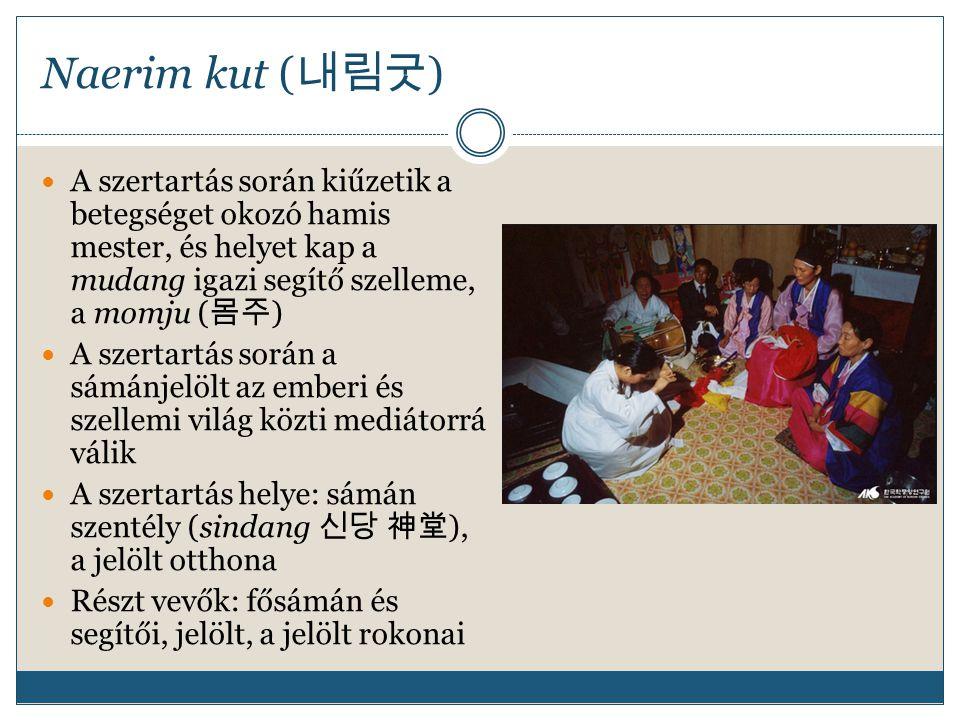 Naerim kut (내림굿) A szertartás során kiűzetik a betegséget okozó hamis mester, és helyet kap a mudang igazi segítő szelleme, a momju (몸주)