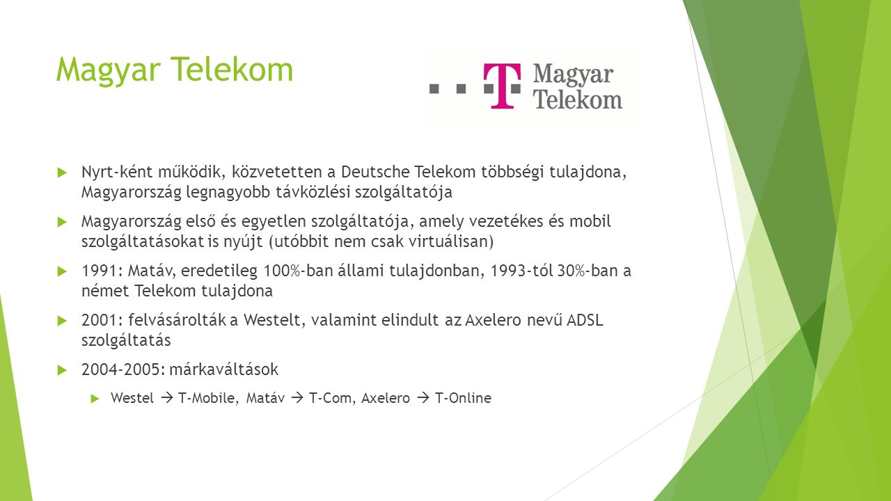 Magyar Telekom Nyrt-ként működik, közvetetten a Deutsche Telekom többségi tulajdona, Magyarország legnagyobb távközlési szolgáltatója.