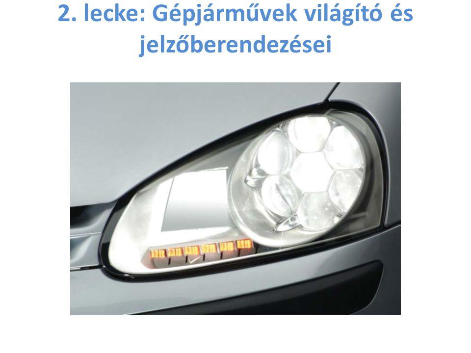 2. lecke: Gépjárművek világító és jelzőberendezései