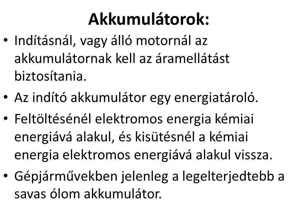 Akkumulátorok: Indításnál, vagy álló motornál az akkumulátornak kell az áramellátást biztosítania. Az indító akkumulátor egy energiatároló.