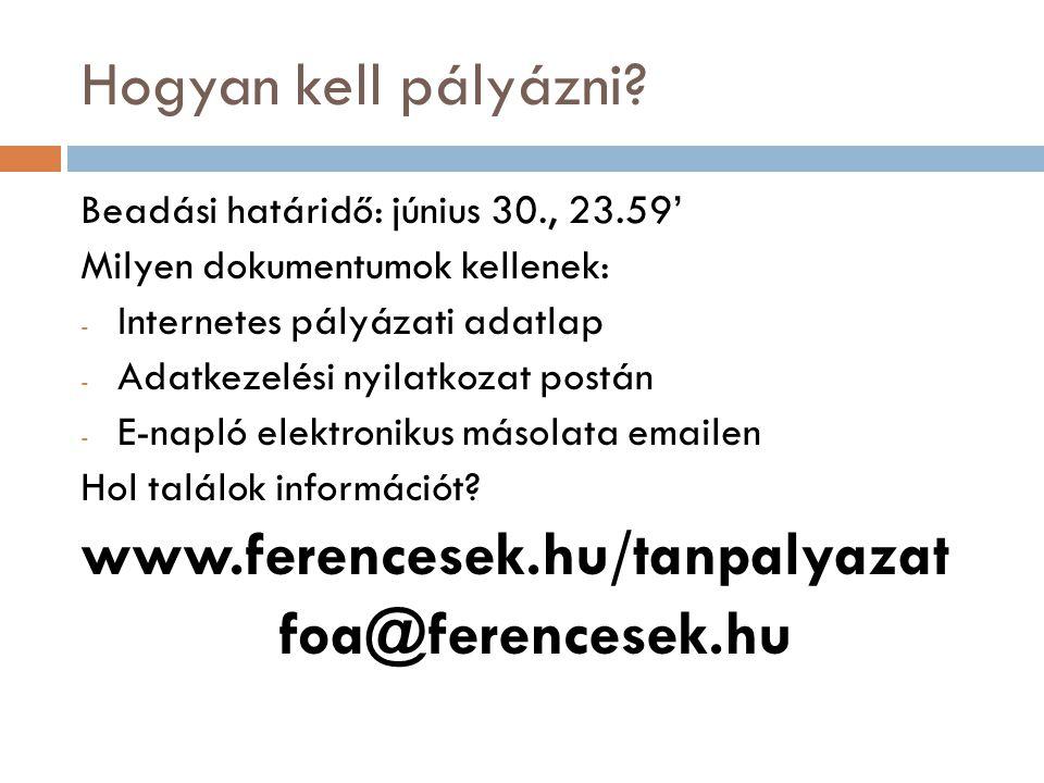 Hogyan kell pályázni www.ferencesek.hu/tanpalyazat foa@ferencesek.hu