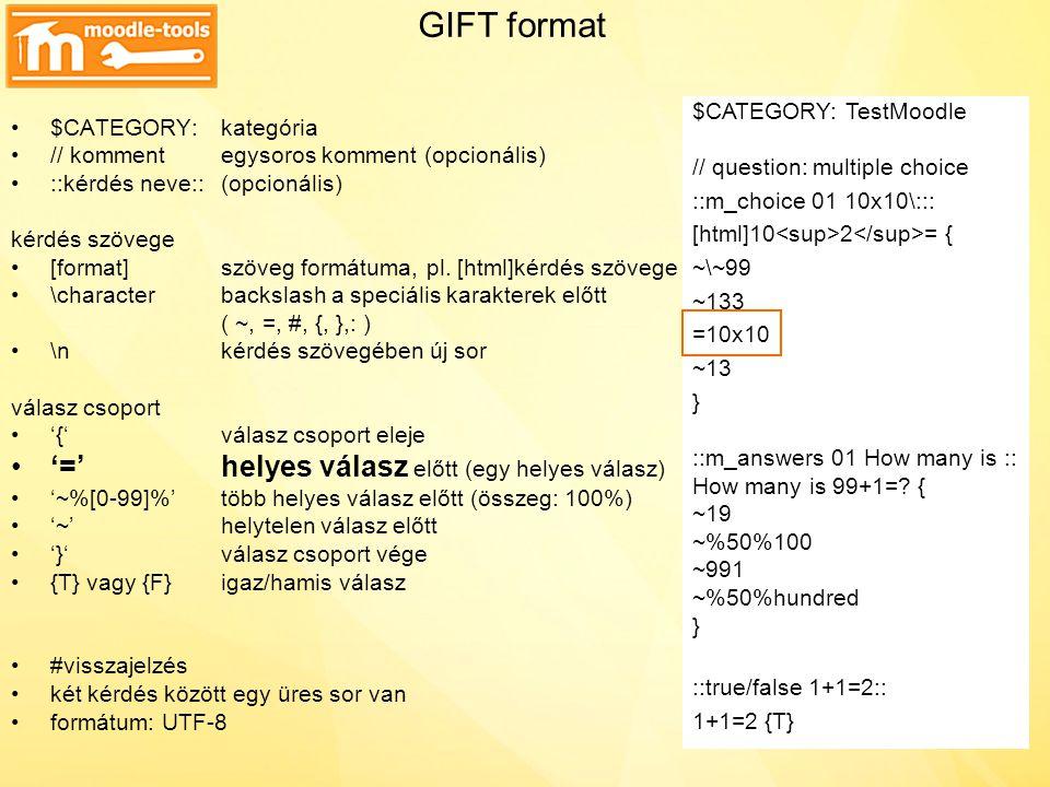 GIFT format '=' helyes válasz előtt (egy helyes válasz)