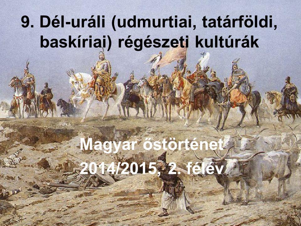 9. Dél-uráli (udmurtiai, tatárföldi, baskíriai) régészeti kultúrák