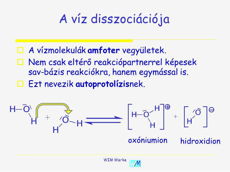 A víz disszociációja A vízmolekulák amfoter vegyületek.