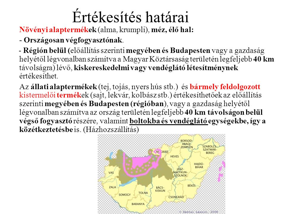Értékesítés határai Növényi alaptermékek (alma, krumpli), méz, élő hal: - Országosan végfogyasztónak.