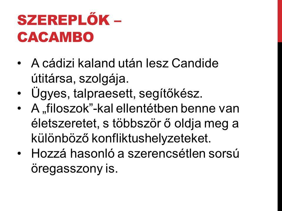 Szereplők – Cacambo A cádizi kaland után lesz Candide útitársa, szolgája. Ügyes, talpraesett, segítőkész.