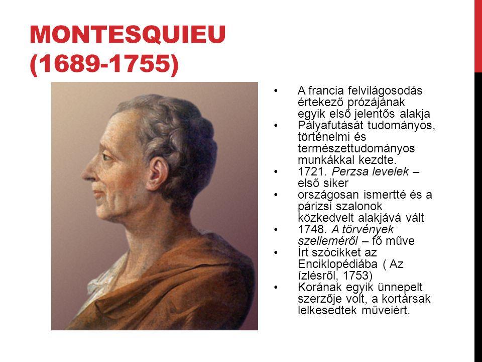 Montesquieu (1689-1755) A francia felvilágosodás értekező prózájának egyik első jelentős alakja.