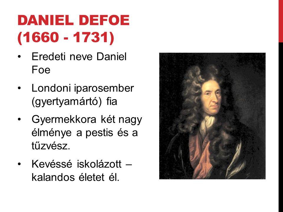 Daniel Defoe (1660 - 1731) Eredeti neve Daniel Foe