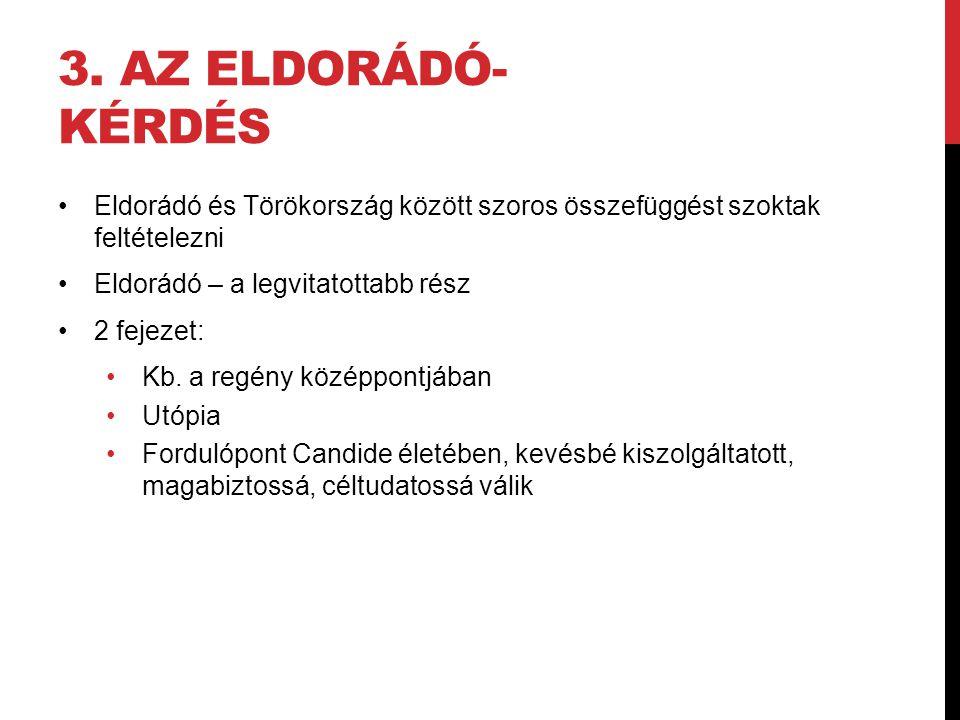 3. Az Eldorádó-kérdés Eldorádó és Törökország között szoros összefüggést szoktak feltételezni. Eldorádó – a legvitatottabb rész.