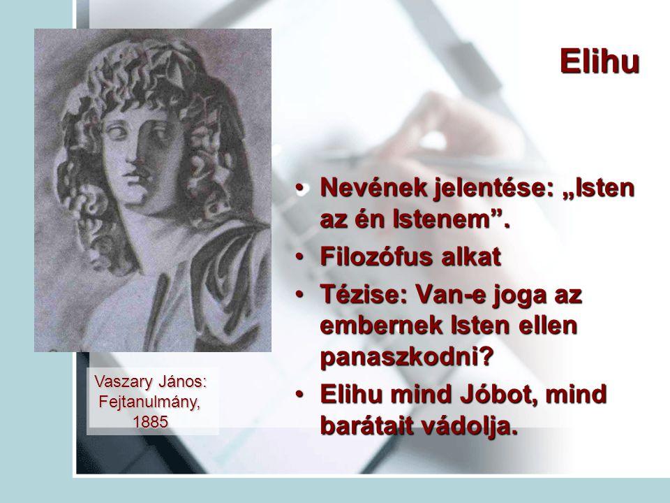 """Elihu Nevének jelentése: """"Isten az én Istenem . Filozófus alkat"""