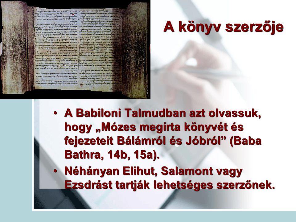 """A könyv szerzője A Babiloni Talmudban azt olvassuk, hogy """"Mózes megírta könyvét és fejezeteit Bálámról és Jóbról (Baba Bathra, 14b, 15a)."""