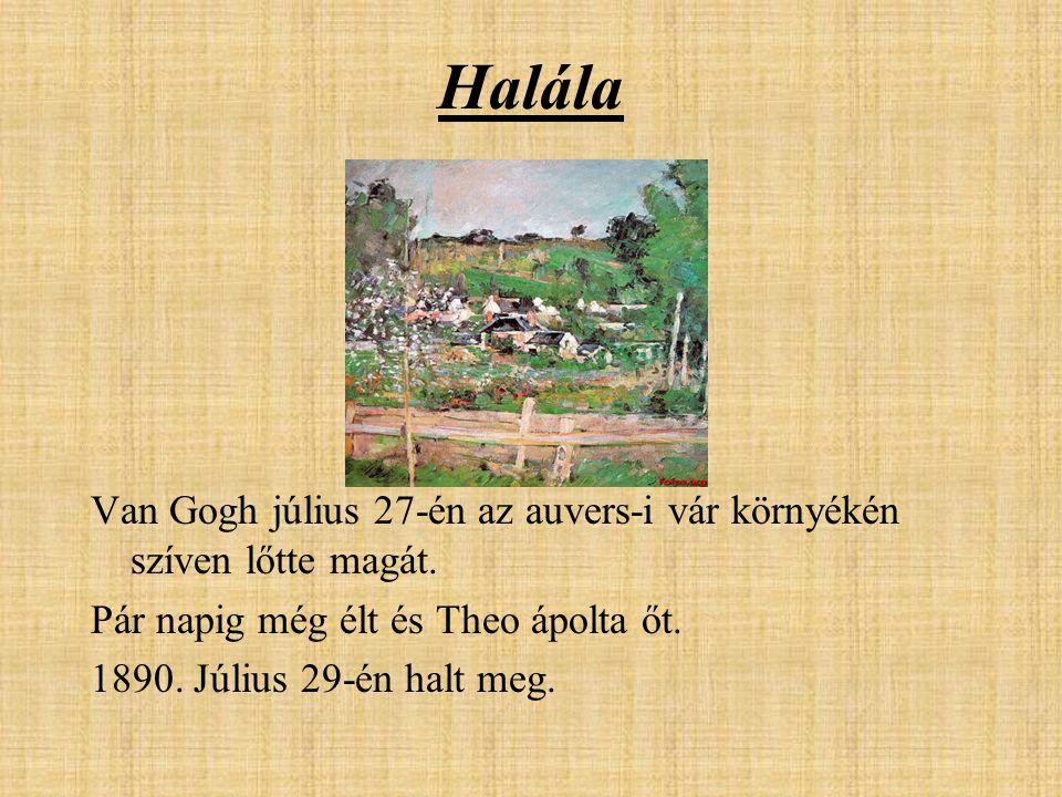 Halála Van Gogh július 27-én az auvers-i vár környékén szíven lőtte magát. Pár napig még élt és Theo ápolta őt.