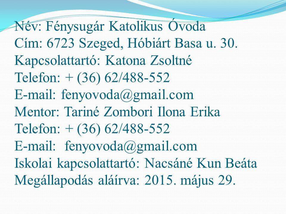 Név: Fénysugár Katolikus Óvoda Cím: 6723 Szeged, Hóbiárt Basa u. 30