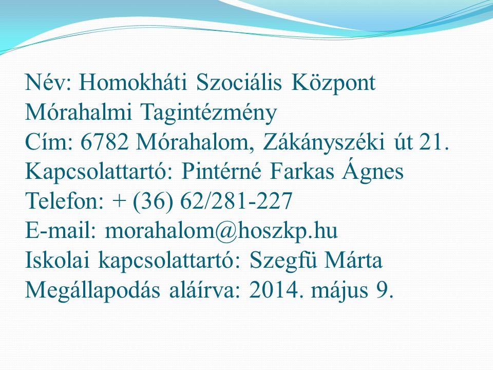 Név: Homokháti Szociális Központ Mórahalmi Tagintézmény Cím: 6782 Mórahalom, Zákányszéki út 21.