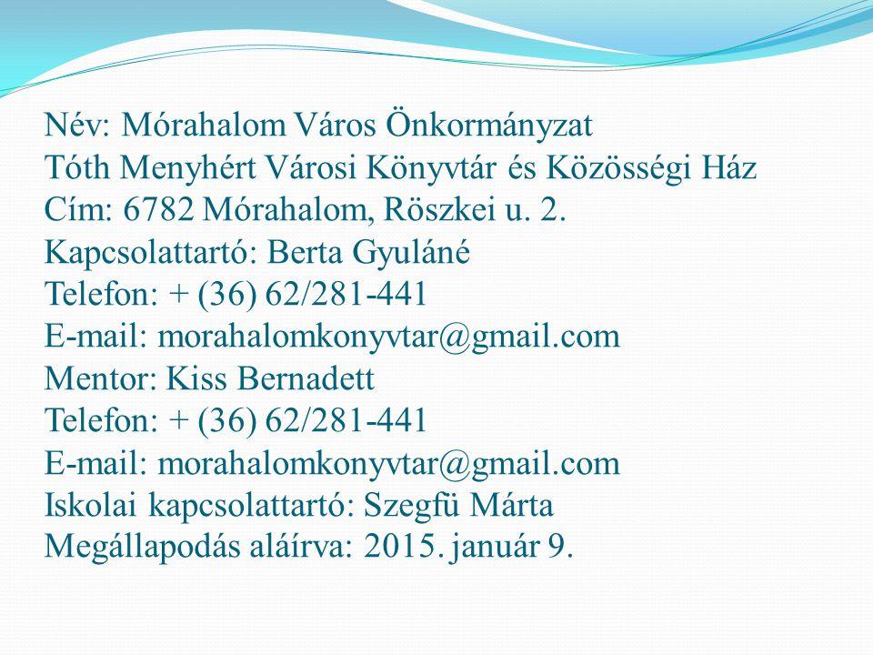 Név: Mórahalom Város Önkormányzat Tóth Menyhért Városi Könyvtár és Közösségi Ház Cím: 6782 Mórahalom, Röszkei u.