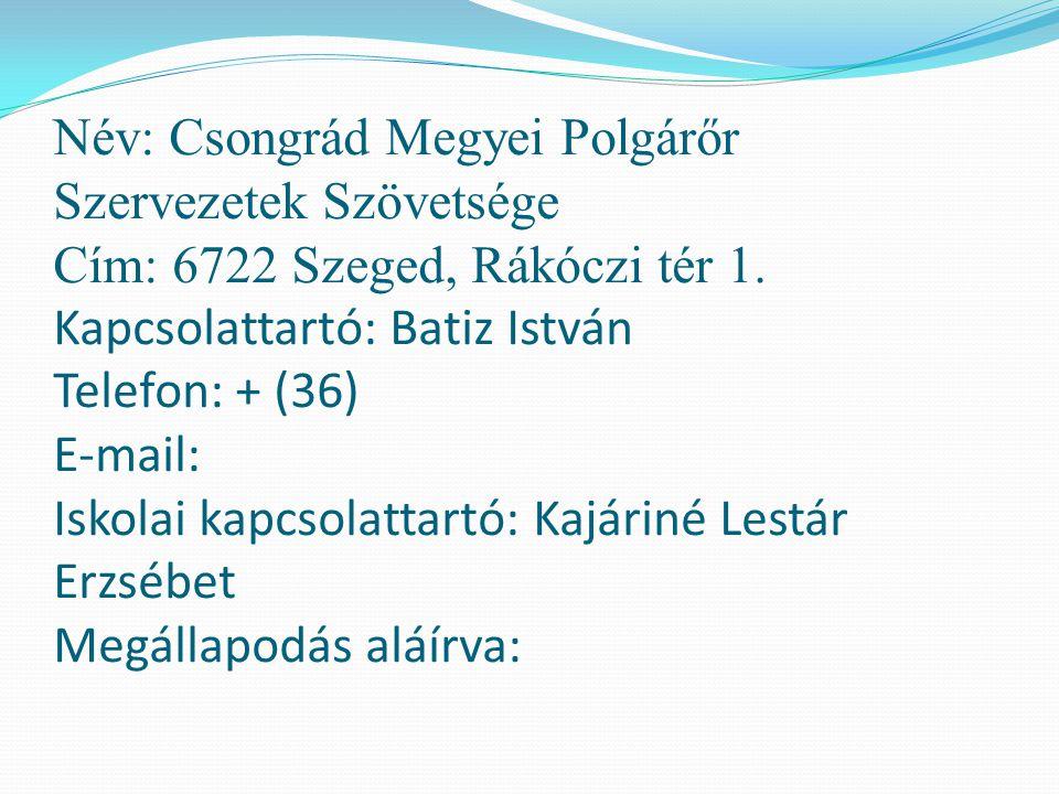 Név: Csongrád Megyei Polgárőr Szervezetek Szövetsége Cím: 6722 Szeged, Rákóczi tér 1.