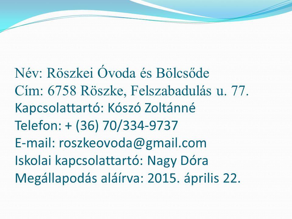 Név: Röszkei Óvoda és Bölcsőde Cím: 6758 Röszke, Felszabadulás u. 77