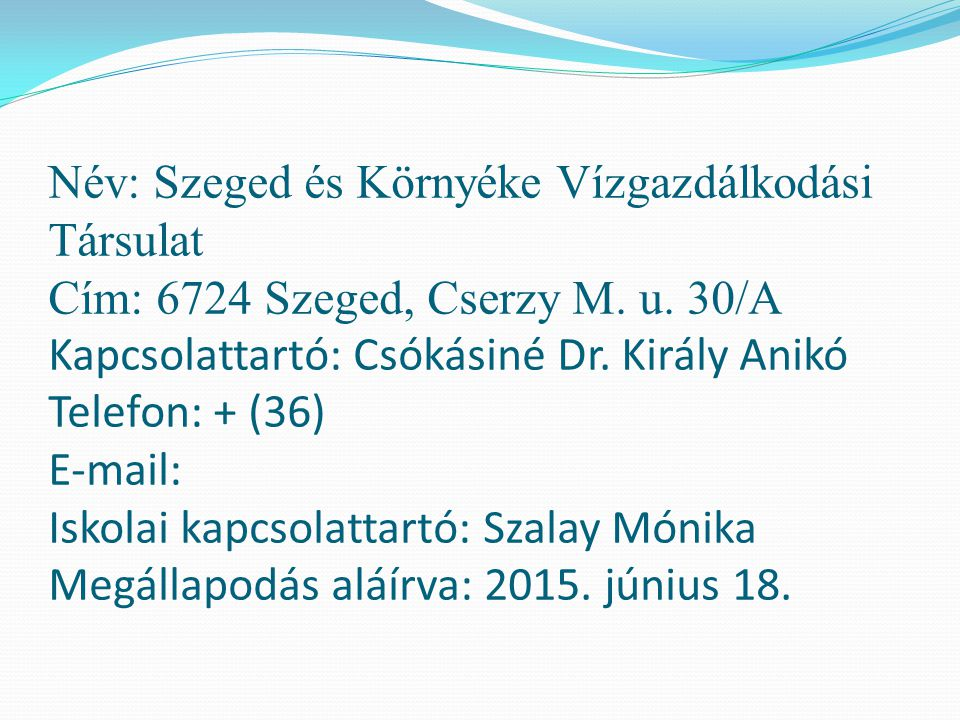 Név: Szeged és Környéke Vízgazdálkodási Társulat Cím: 6724 Szeged, Cserzy M.