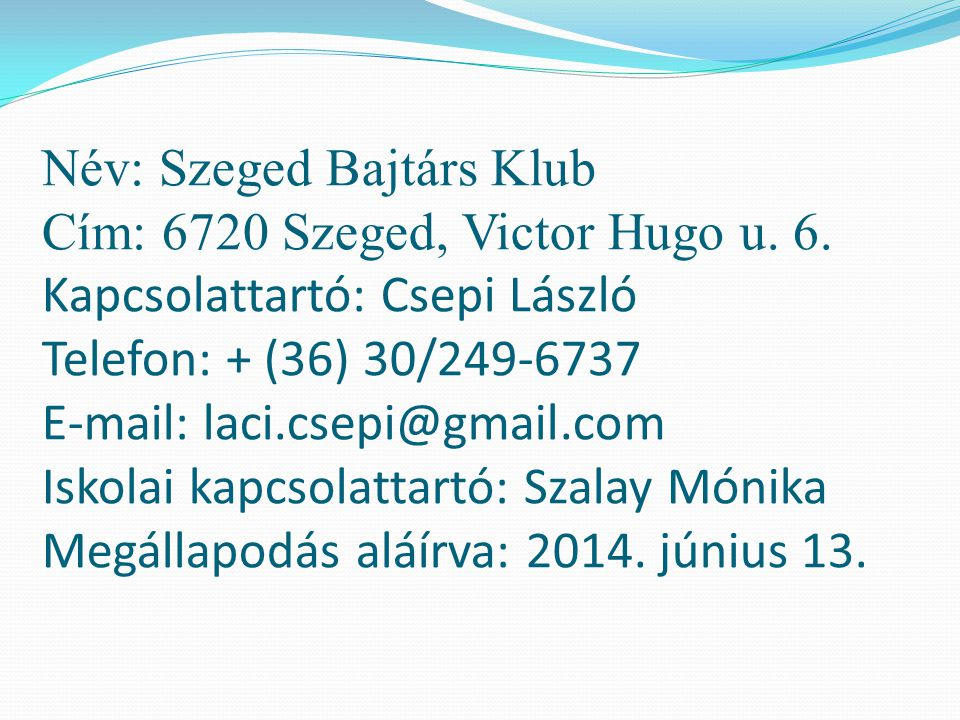 Név: Szeged Bajtárs Klub Cím: 6720 Szeged, Victor Hugo u. 6