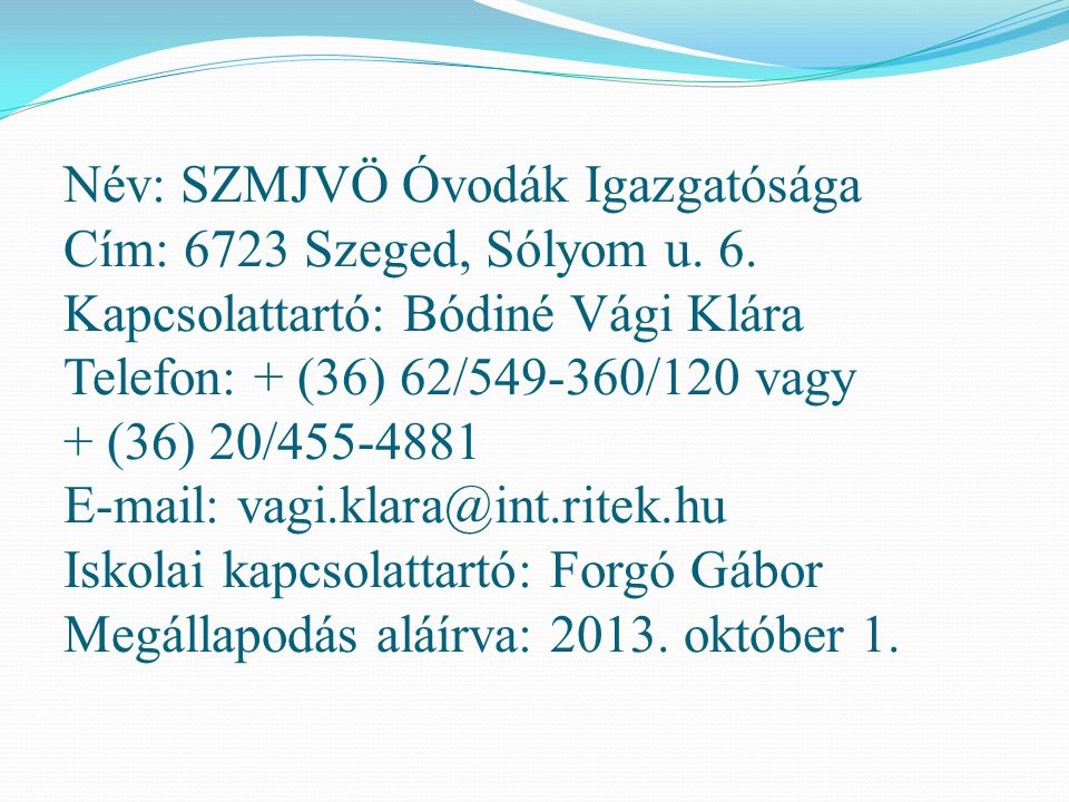Név: SZMJVÖ Óvodák Igazgatósága Cím: 6723 Szeged, Sólyom u. 6