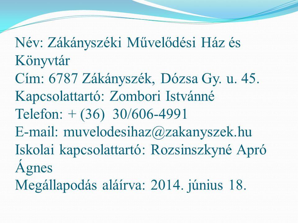 Név: Zákányszéki Művelődési Ház és Könyvtár Cím: 6787 Zákányszék, Dózsa Gy.