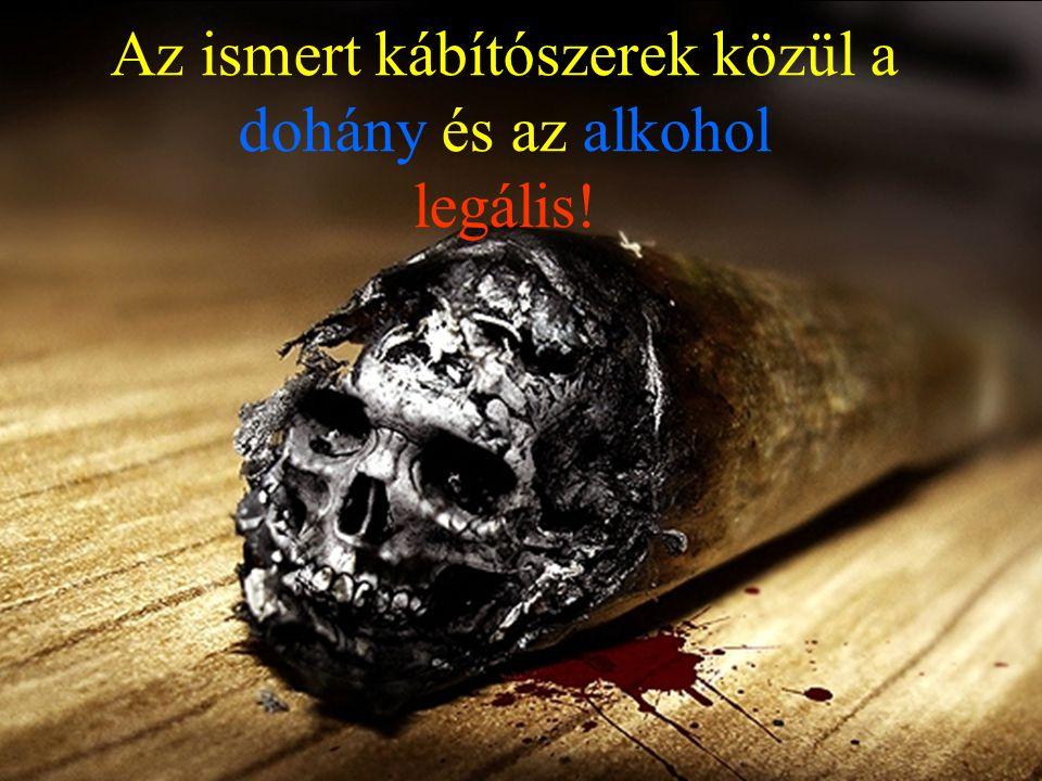 Az ismert kábítószerek közül a dohány és az alkohol legális!