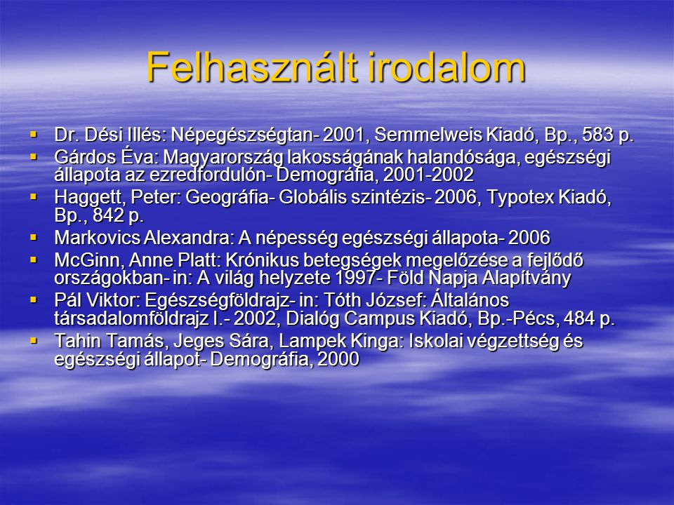 Felhasznált irodalom Dr. Dési Illés: Népegészségtan- 2001, Semmelweis Kiadó, Bp., 583 p.