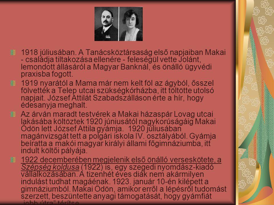 1918 júliusában. A Tanácsköztársaság első napjaiban Makai - családja tiltakozása ellenére - feleségül vette Jolánt, lemondott állásáról a Magyar Banknál, és önálló ügyvédi praxisba fogott.