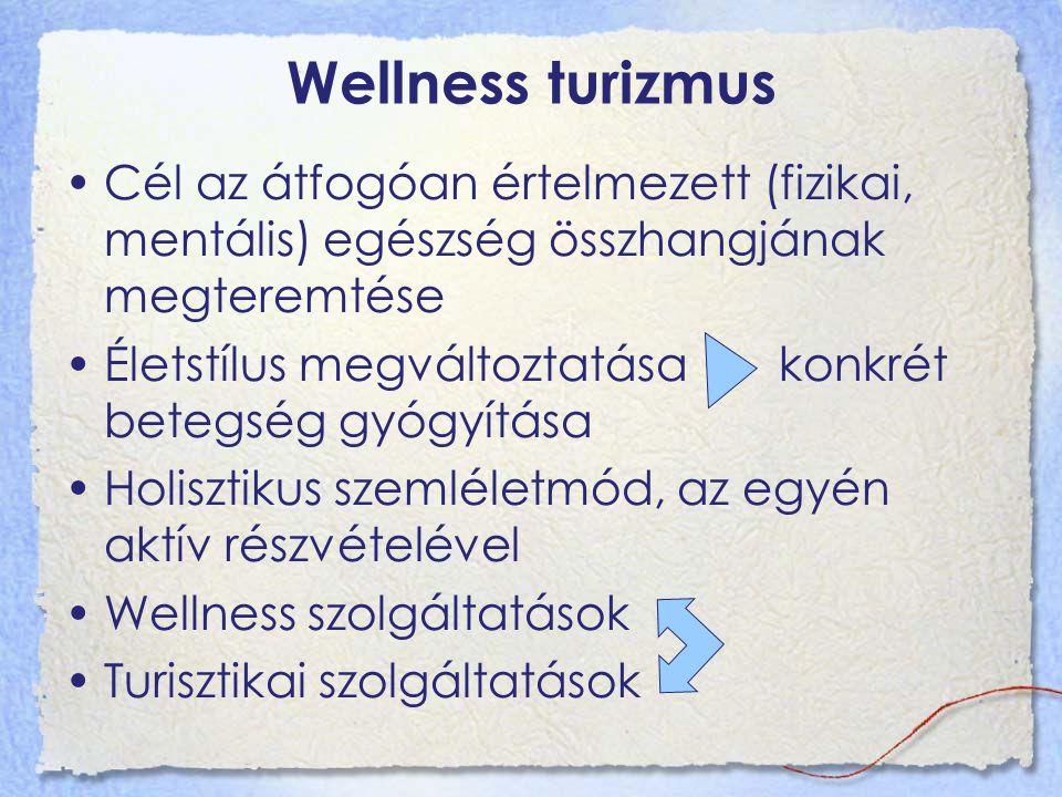 Wellness turizmus Cél az átfogóan értelmezett (fizikai, mentális) egészség összhangjának megteremtése.