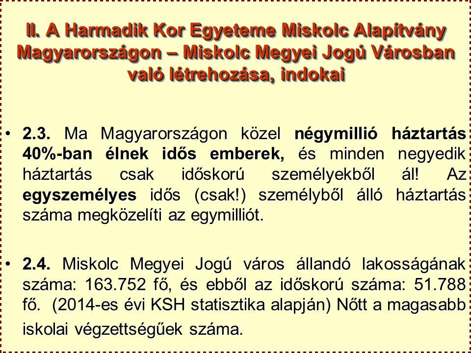II. A Harmadik Kor Egyeteme Miskolc Alapítvány Magyarországon – Miskolc Megyei Jogú Városban való létrehozása, indokai
