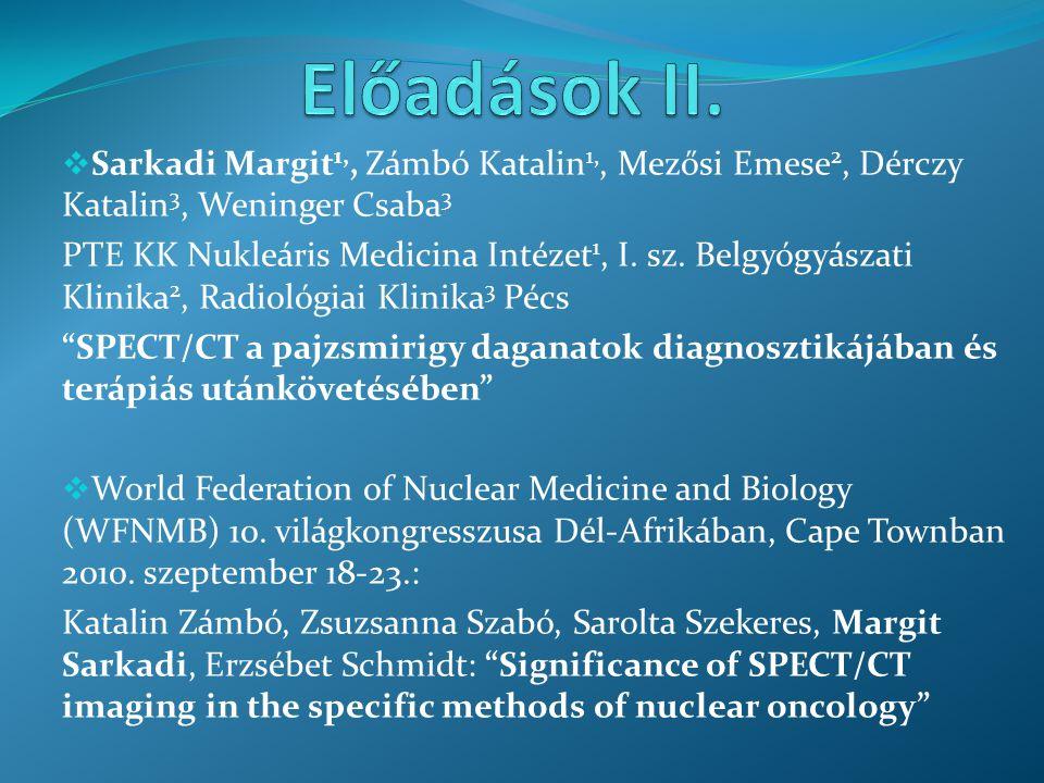 Előadások II. Sarkadi Margit1,, Zámbó Katalin1,, Mezősi Emese2, Dérczy Katalin3, Weninger Csaba3.