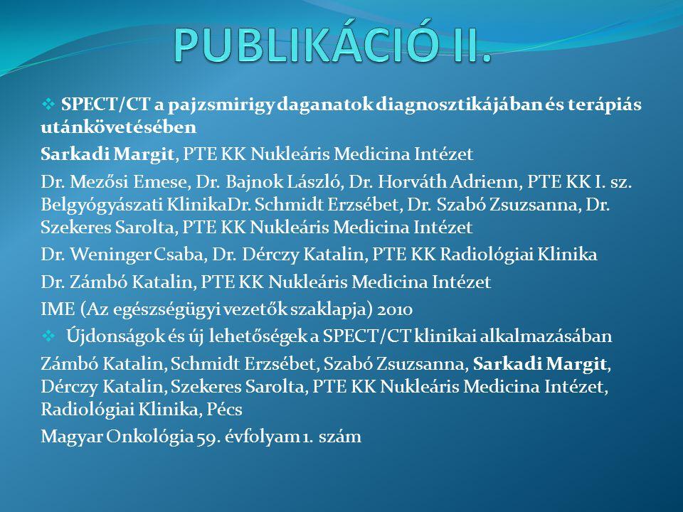 PUBLIKÁCIÓ II. SPECT/CT a pajzsmirigy daganatok diagnosztikájában és terápiás utánkövetésében. Sarkadi Margit, PTE KK Nukleáris Medicina Intézet.