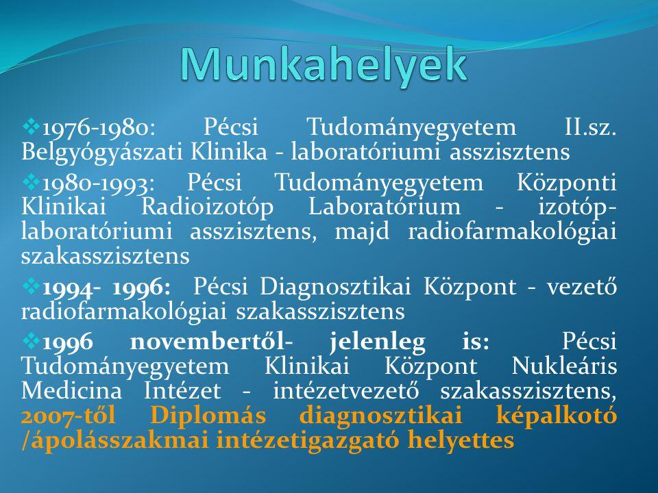 Munkahelyek 1976-1980: Pécsi Tudományegyetem II.sz. Belgyógyászati Klinika - laboratóriumi asszisztens.