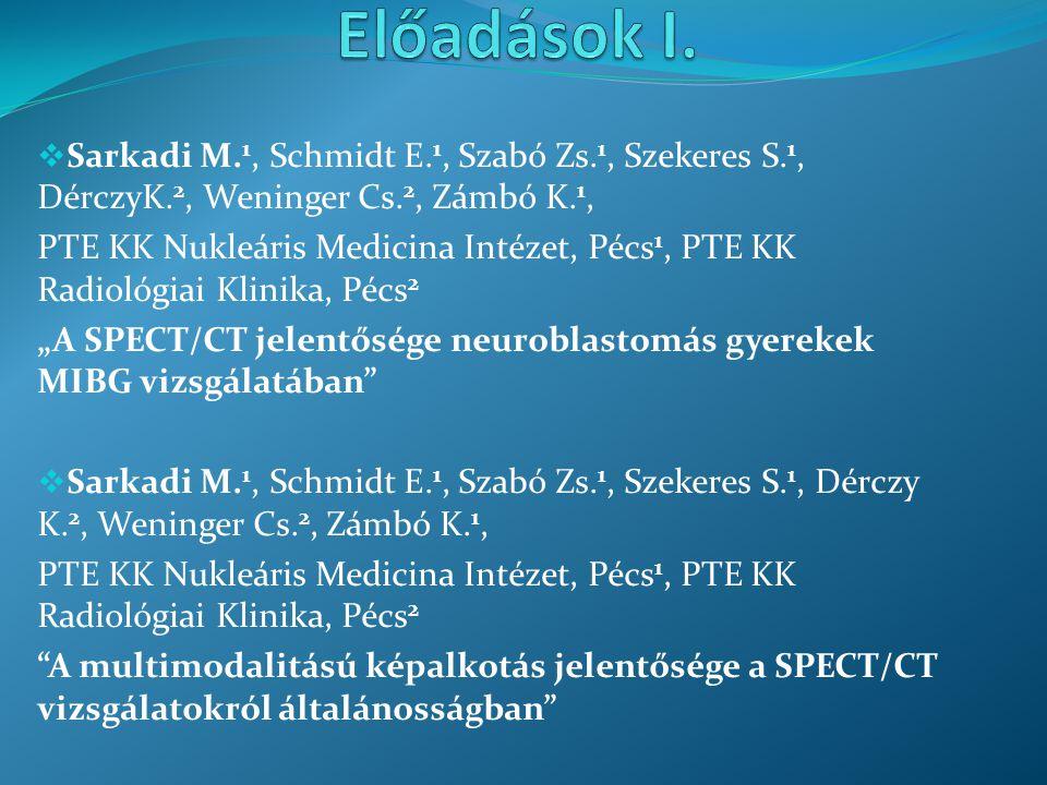 Előadások I. Sarkadi M.1, Schmidt E.1, Szabó Zs.1, Szekeres S.1, DérczyK.2, Weninger Cs.2, Zámbó K.1,