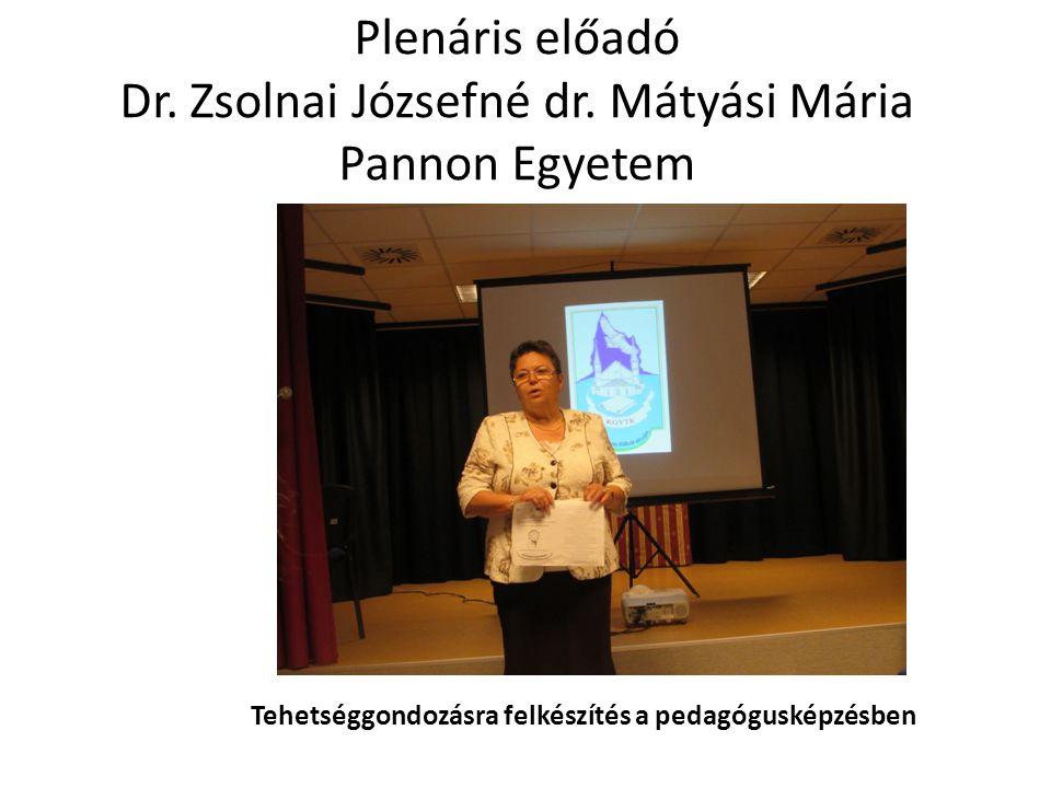 Plenáris előadó Dr. Zsolnai Józsefné dr. Mátyási Mária Pannon Egyetem