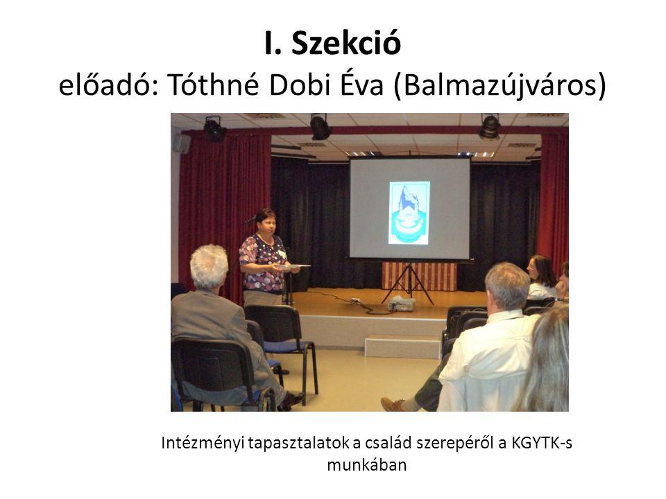 I. Szekció előadó: Tóthné Dobi Éva (Balmazújváros)