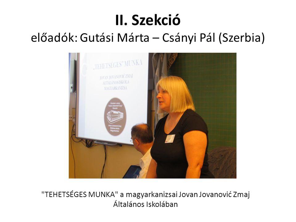 II. Szekció előadók: Gutási Márta – Csányi Pál (Szerbia)