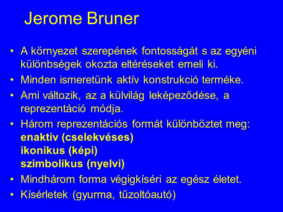 Jerome Bruner A környezet szerepének fontosságát s az egyéni különbségek okozta eltéréseket emeli ki.