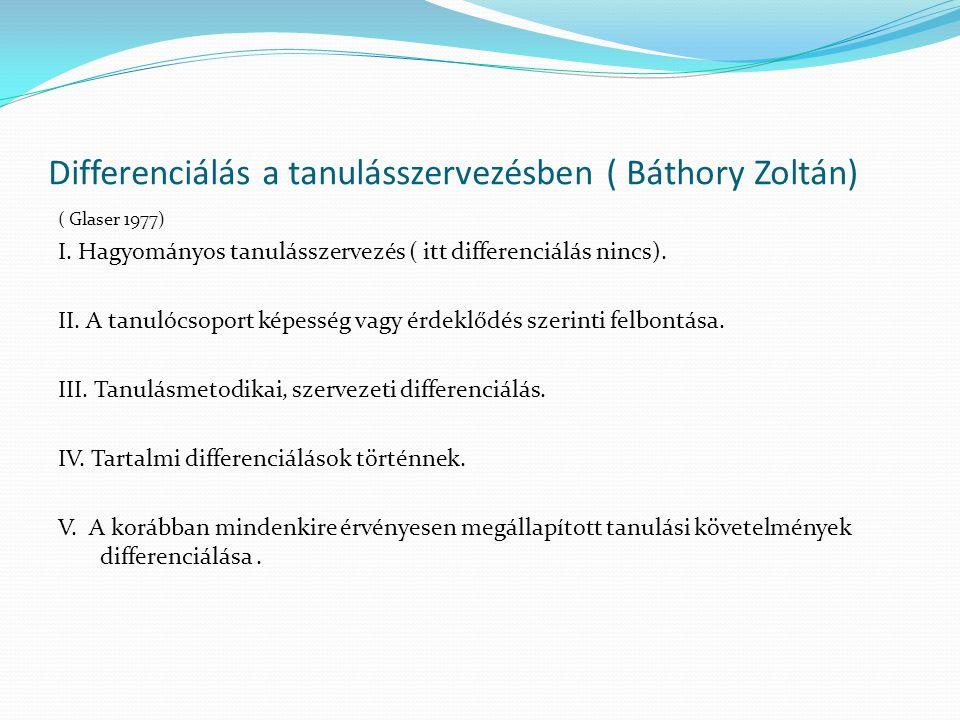 Differenciálás a tanulásszervezésben ( Báthory Zoltán)